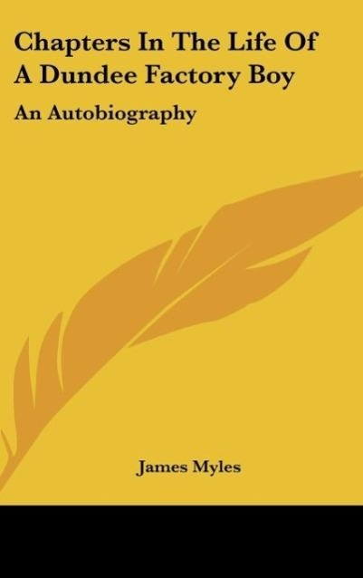 Chapters In The Life Of A Dundee Factory Boy als Buch von James Myles - Kessinger Publishing, LLC