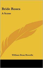 Bride Roses: A Scene - William Dean Howells