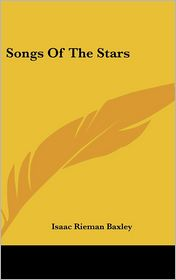 Songs of the Stars - Isaac Rieman Baxley