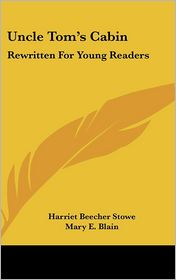 Uncle Tom's Cabin: Rewritten for Young Readers - Harriet Beecher Stowe