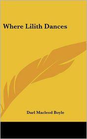 Where Lilith Dances - Darl Macleod Boyle