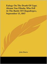 Eulogy on the Death of Capt. Abram Van Olinda, Who Fell at the Battle of Chapultepec, September 13, 1847 - John Sharts