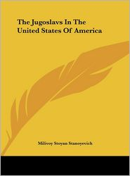 The Jugoslavs In The United States Of America - Milivoy Stoyan Stanoyevich