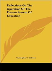 Reflections on the Operation of the Present System of Education - Christopher C. Andrews