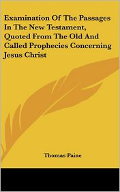 Examination of the Passages in the New Testament, Quoted from the Old and Called Prophecies Concerning Jesus Christ