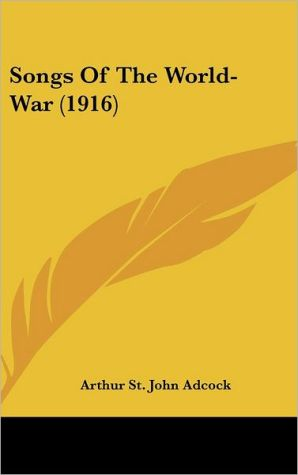 Songs Of The World-War (1916) - Arthur St. John Adcock