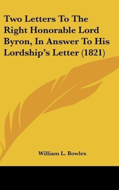 Two Letters To The Right Honorable Lord Byron, In Answer To His Lordship´s Letter (1821) als Buch von William L. Bowles - William L. Bowles