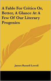 A Fable for Critics Or, Better, a Glance at a Few of Our Literary Progenies