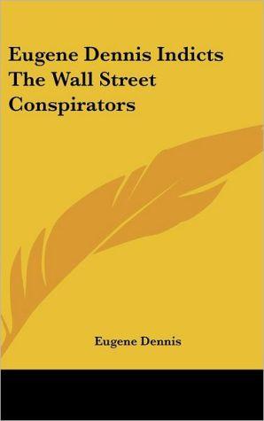 Eugene Dennis Indicts The Wall Street Conspirators - Eugene Dennis