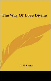 The Way Of Love Divine - I.H. Evans