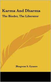 Karma And Dharma: The Binder, The Liberator - Bhagwan S. Gyanee