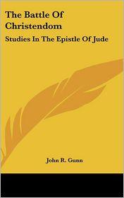 The Battle Of Christendom: Studies In The Epistle Of Jude - John R. Gunn