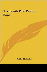 The South Pole Picture Book - Ashley Mckinley