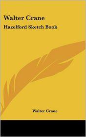 Walter Crane: Hazelford Sketch Book - Walter Crane