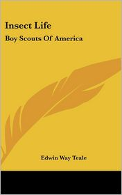 Insect Life: Boy Scouts Of America - Edwin Way Teale