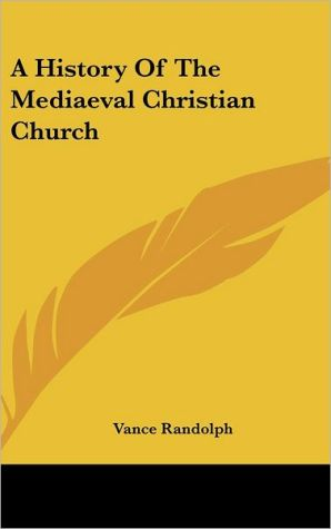 A History Of The Mediaeval Christian Church - Vance Randolph