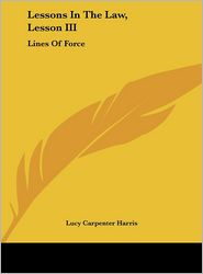 Lessons In The Law, Lesson III: Lines Of Force - Lucy Carpenter Harris
