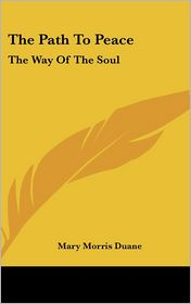 The Path To Peace: The Way Of The Soul - Mary Morris Duane
