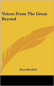 Voices From The Great Beyond - Rose Breitfeld