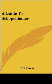 A Guide To Schopenhauer - Will Durant