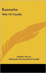 Kasturba - Sushila Nayyar, Mohandas Gandhi (Introduction)