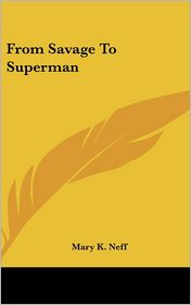 From Savage To Superman - Mary K. Neff