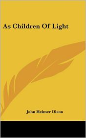 As Children Of Light - John Helmer Olson