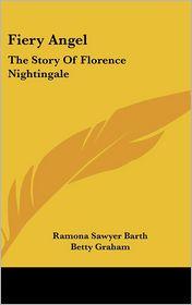 Fiery Angel: The Story Of Florence Nightingale - Ramona Sawyer Barth, Betty Graham (Illustrator)