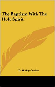 The Baptism With The Holy Spirit - D. Shelby Corlett