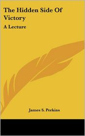 The Hidden Side Of Victory - James S. Perkins