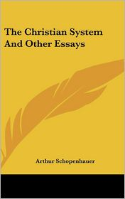 The Christian System And Other Essays - Arthur Schopenhauer