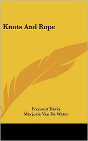 Knots And Rope - Fremont Davis, Marjorie Van De Water