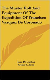 The Muster Roll And Equipment Of The Expedition Of Francisco Vazquez De Coronado - Juan De Cuebas, Arthur S. Aiton (Translator)
