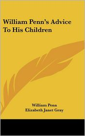 William Penn's Advice To His Children - William Penn, Elizabeth Janet Gray (Introduction)