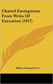 Chattel Exemptions From Writs Of Execution (1917) - Walter Samuel Scott