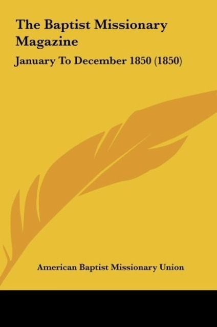 The Baptist Missionary Magazine als Buch von American Baptist Missionary Union - Kessinger Publishing, LLC