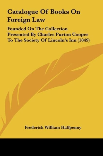 Catalogue Of Books On Foreign Law als Buch von Frederick William Halfpenny - Kessinger Publishing, LLC