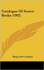 Catalogue Of Scarce Books (1902) - Bangs And Company
