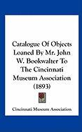 Catalogue of Objects Loaned by Mr. John W. Bookwalter to the Cincinnati Museum Association (1893)