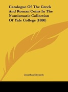 Edwards, Jonathan: Catalogue Of The Greek And Roman Coins In The Numismatic Collection Of Yale College (1880)