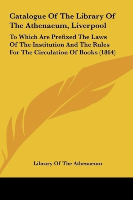 Catalogue Of The Library Of The Athenaeum, Liverpool als Buch von Library Of The Athenaeum - Kessinger Publishing, LLC