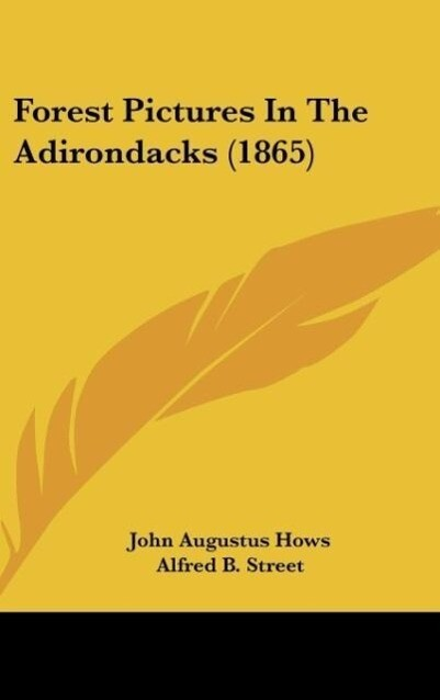 Forest Pictures In The Adirondacks (1865) als Buch von John Augustus Hows - Kessinger Publishing, LLC