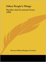 Other People's Wings: Parodies And Occasional Verses (1899) - Thomas William Hodgson Crosland