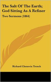 The Salt of the Earth; God Sitting as a Refiner: Two Sermons (1864) - Richard Chenevix Trench