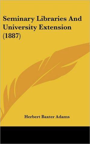 Seminary Libraries and University Extension (1887) - Herbert Baxter Adams