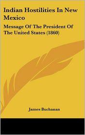 Indian Hostilities In New Mexico - James Buchanan