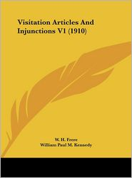 Visitation Articles And Injunctions V1 (1910) - W.H. Frere (Editor), William Paul M. Kennedy (Editor)