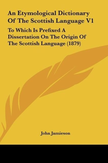 An Etymological Dictionary Of The Scottish Language V1 als Buch von John Jamieson - Kessinger Publishing, LLC