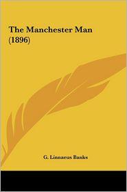 The Manchester Man (1896) - G. Linnaeus Banks