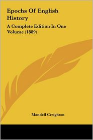 Epochs Of English History - Mandell Creighton (Editor)